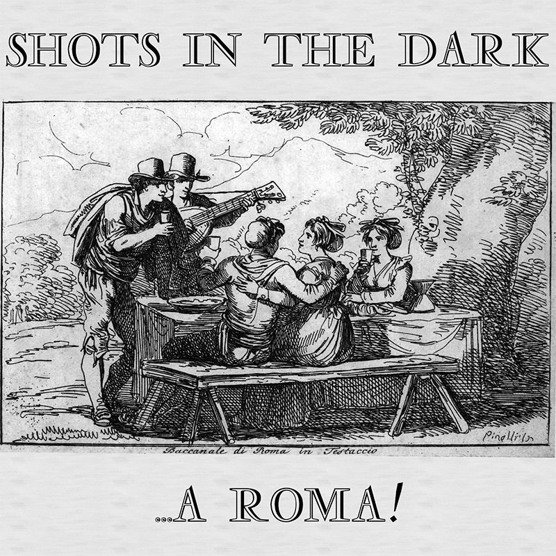 Shots in the Dark - ...a Roma!